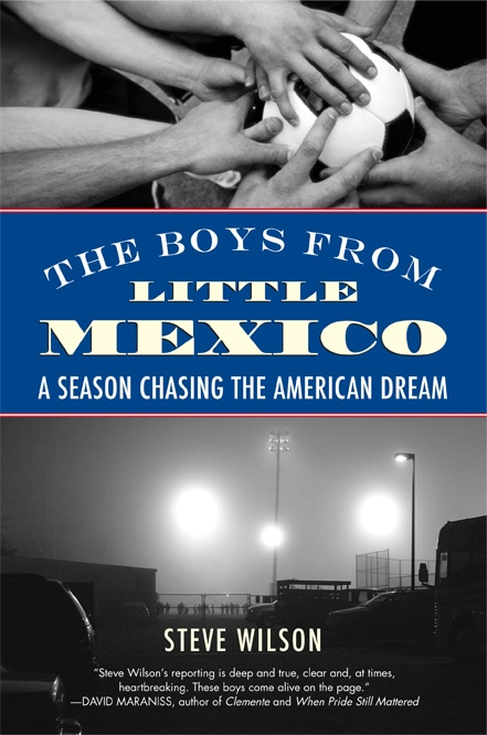 The Boys from Little Mexico: A Season Chasing the American Dream by Steve Wilson